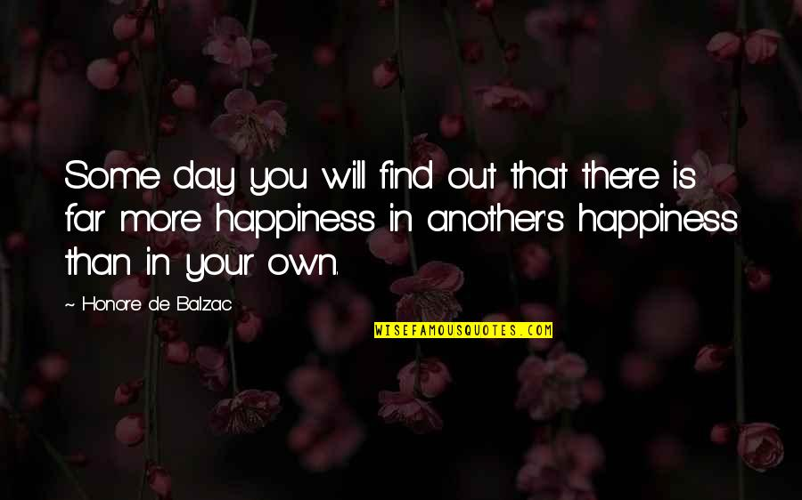 Happiness Will Find You Quotes By Honore De Balzac: Some day you will find out that there
