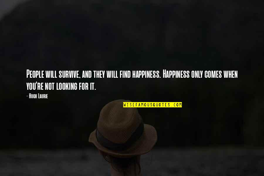 Happiness Will Find You Quotes By Hugh Laurie: People will survive, and they will find happiness.