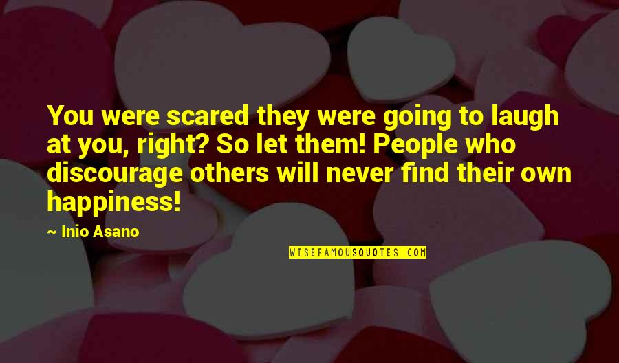 Happiness Will Find You Quotes By Inio Asano: You were scared they were going to laugh