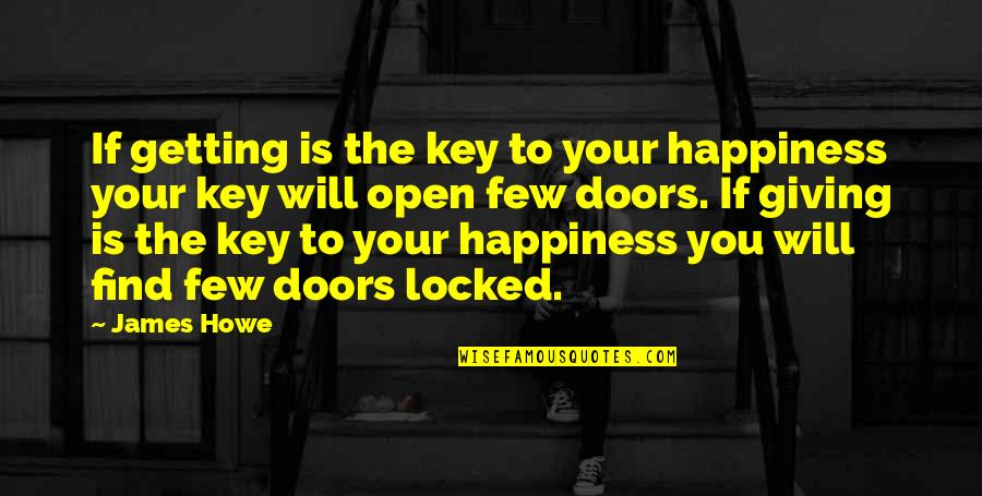 Happiness Will Find You Quotes By James Howe: If getting is the key to your happiness
