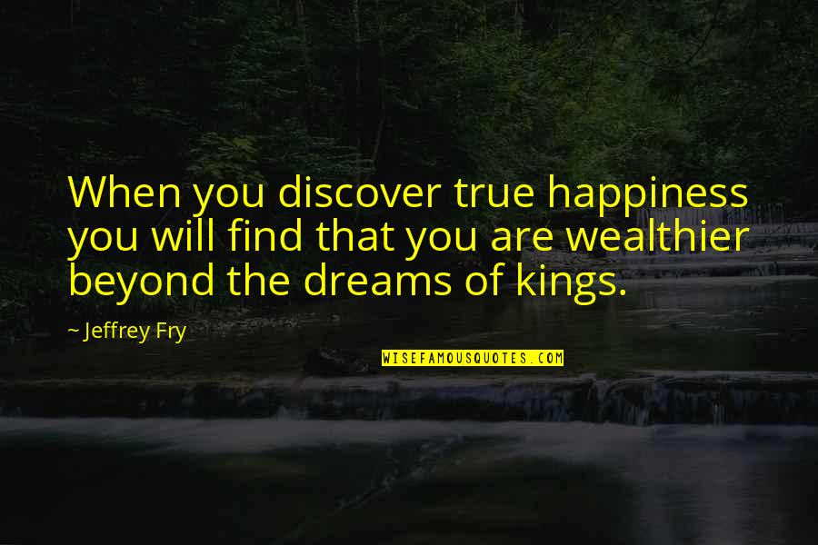 Happiness Will Find You Quotes By Jeffrey Fry: When you discover true happiness you will find