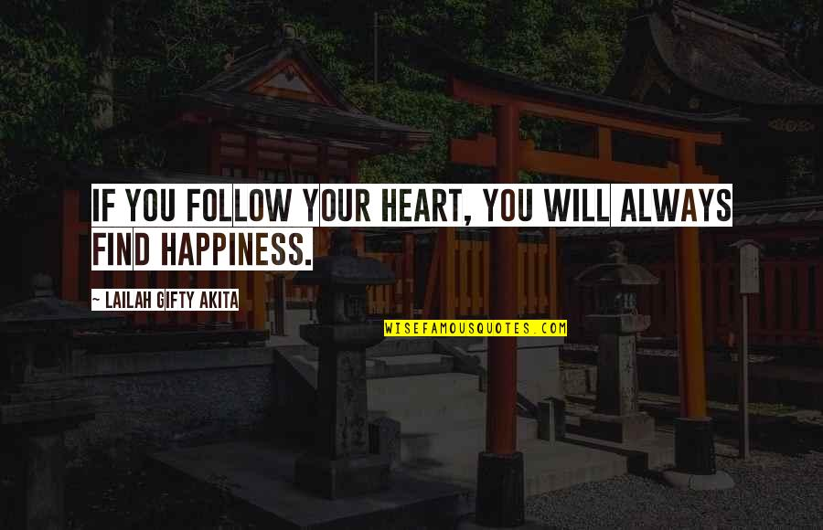 Happiness Will Find You Quotes By Lailah Gifty Akita: If you follow your heart, you will always