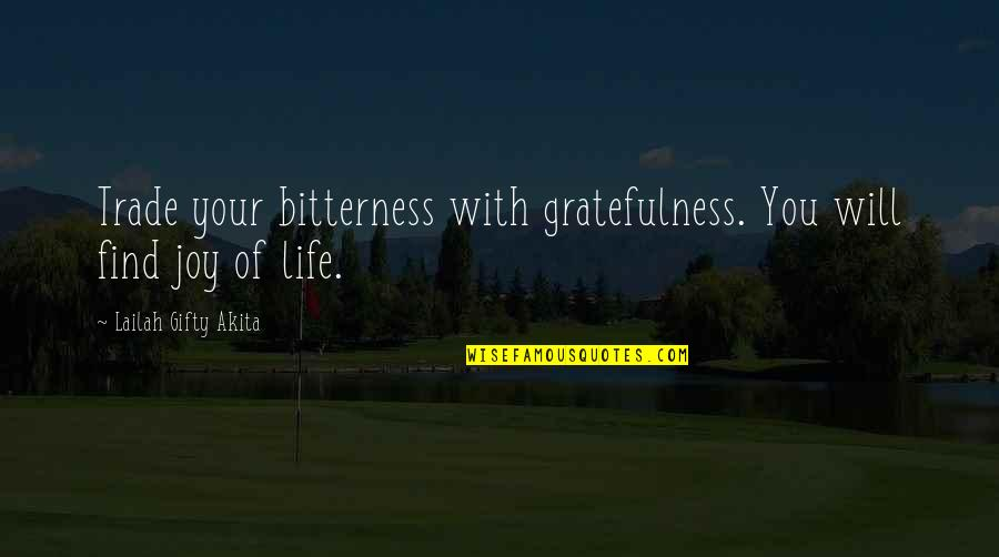 Happiness Will Find You Quotes By Lailah Gifty Akita: Trade your bitterness with gratefulness. You will find