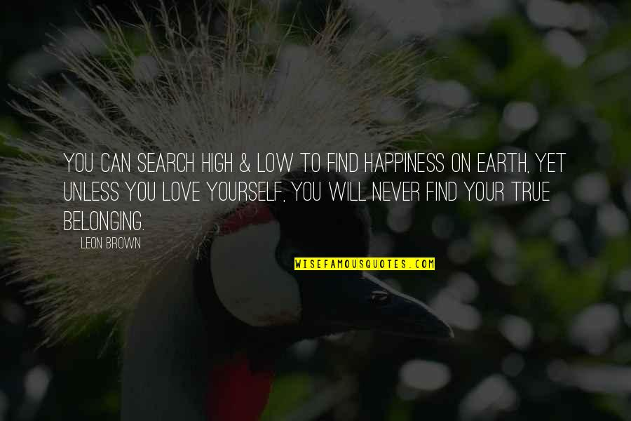 Happiness Will Find You Quotes By Leon Brown: You can search high & low to find
