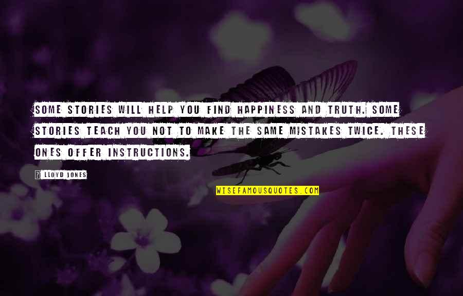Happiness Will Find You Quotes By Lloyd Jones: Some stories will help you find happiness and