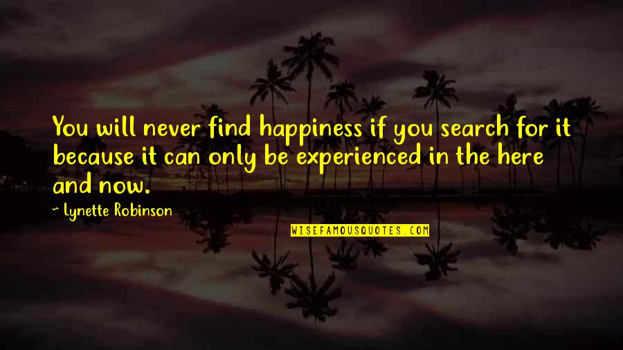 Happiness Will Find You Quotes By Lynette Robinson: You will never find happiness if you search