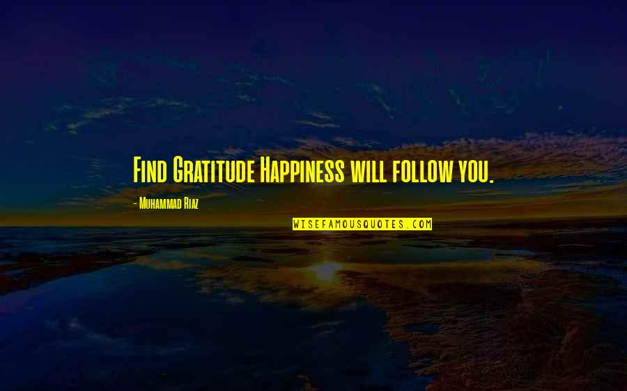Happiness Will Find You Quotes By Muhammad Riaz: Find Gratitude Happiness will follow you.