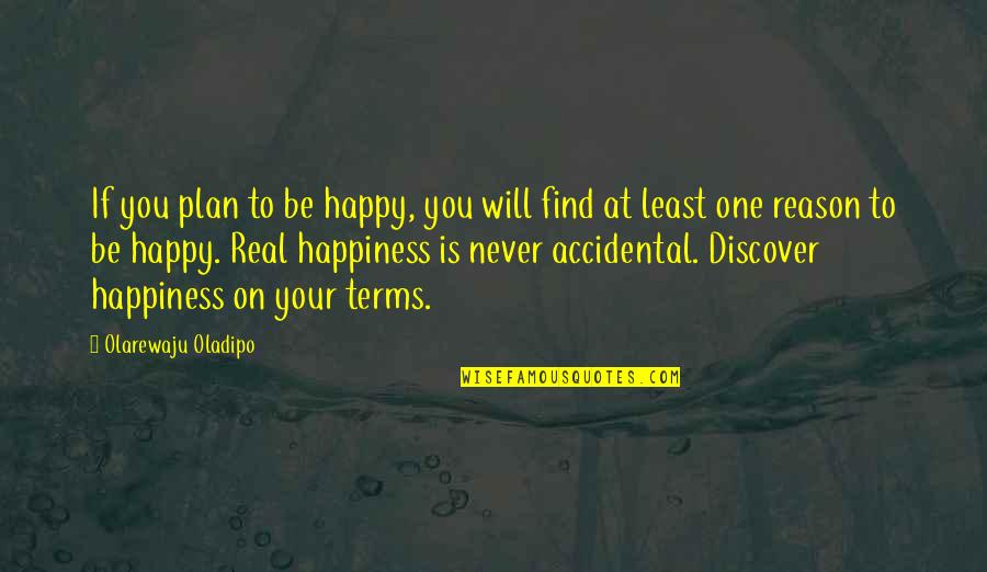 Happiness Will Find You Quotes By Olarewaju Oladipo: If you plan to be happy, you will