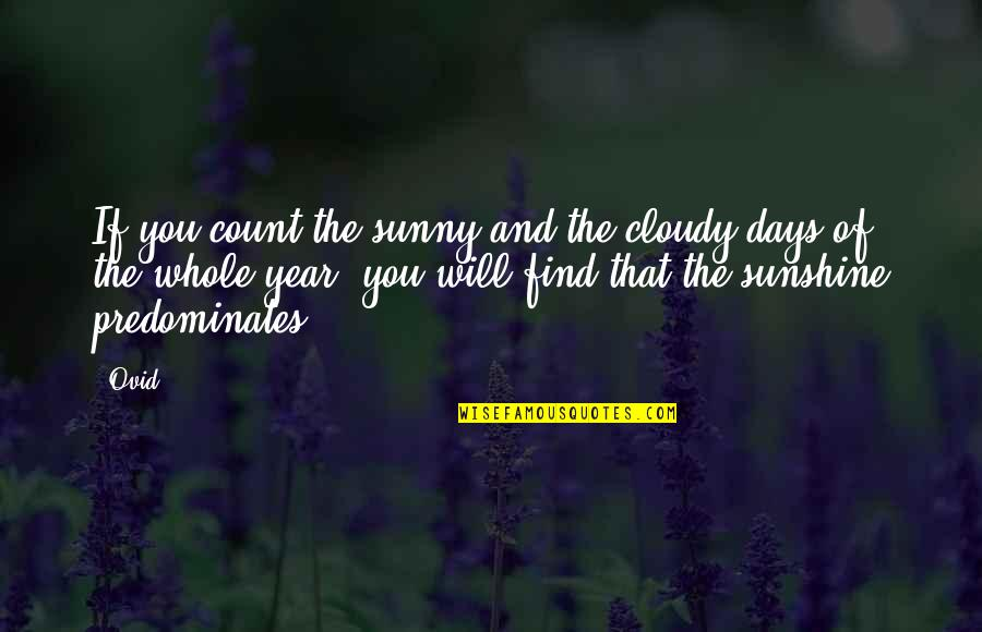 Happiness Will Find You Quotes By Ovid: If you count the sunny and the cloudy
