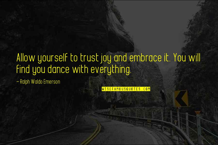 Happiness Will Find You Quotes By Ralph Waldo Emerson: Allow yourself to trust joy and embrace it.