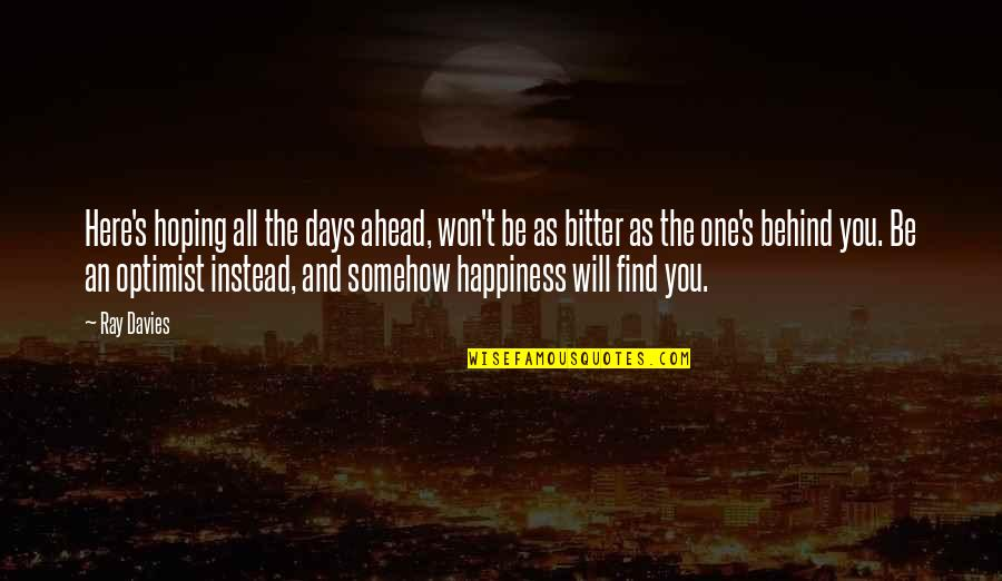 Happiness Will Find You Quotes By Ray Davies: Here's hoping all the days ahead, won't be
