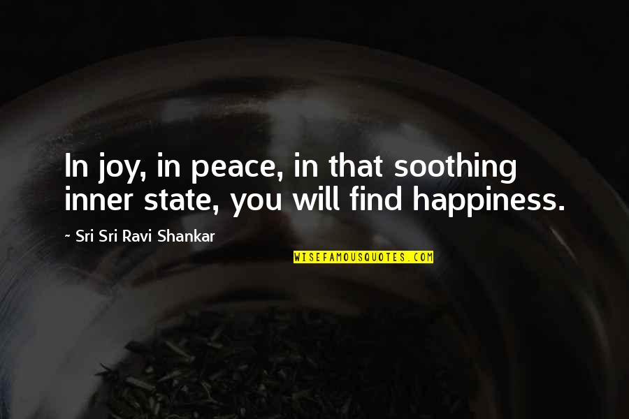 Happiness Will Find You Quotes By Sri Sri Ravi Shankar: In joy, in peace, in that soothing inner