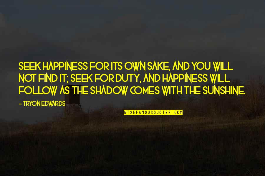 Happiness Will Find You Quotes By Tryon Edwards: Seek happiness for its own sake, and you