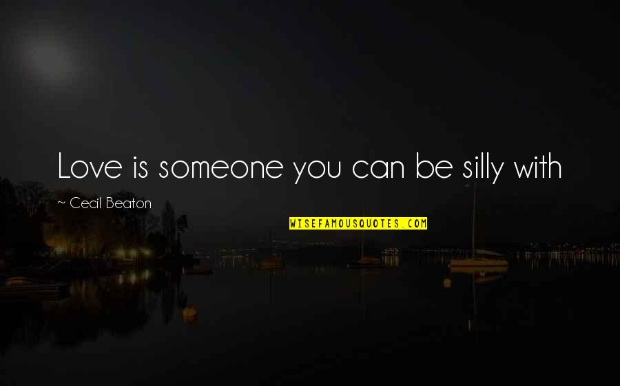 Happiness With Someone Quotes By Cecil Beaton: Love is someone you can be silly with