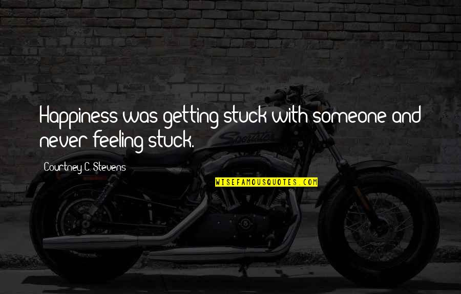 Happiness With Someone Quotes By Courtney C. Stevens: Happiness was getting stuck with someone and never
