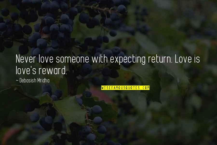 Happiness With Someone Quotes By Debasish Mridha: Never love someone with expecting return. Love is