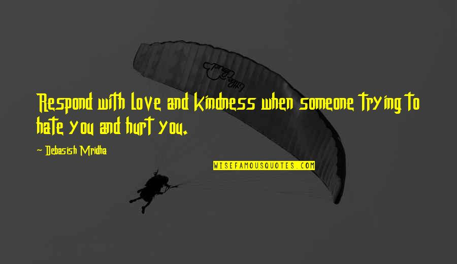 Happiness With Someone Quotes By Debasish Mridha: Respond with love and kindness when someone trying