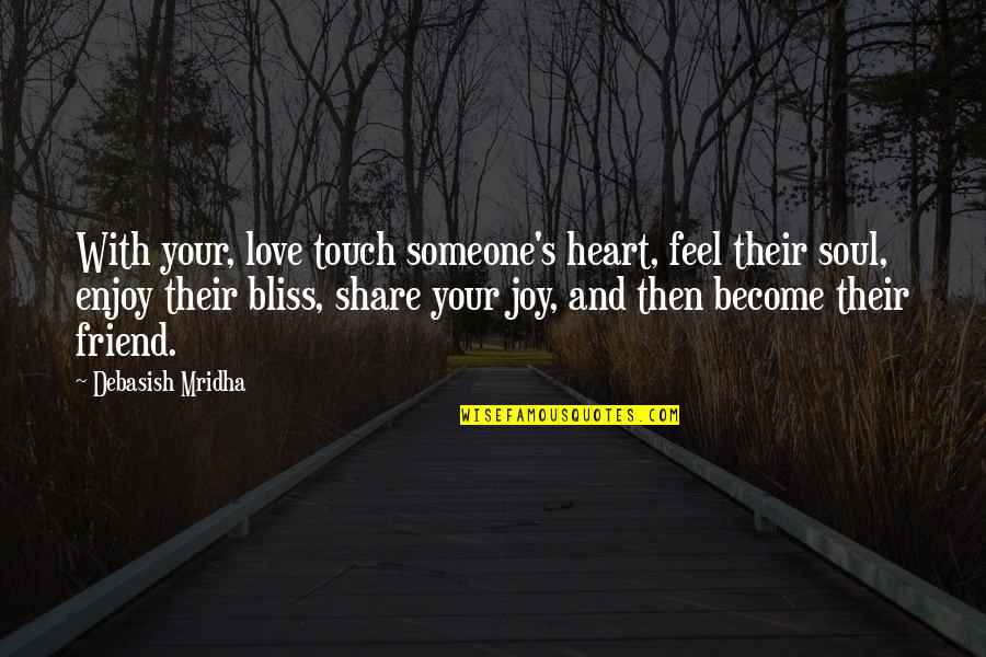 Happiness With Someone Quotes By Debasish Mridha: With your, love touch someone's heart, feel their