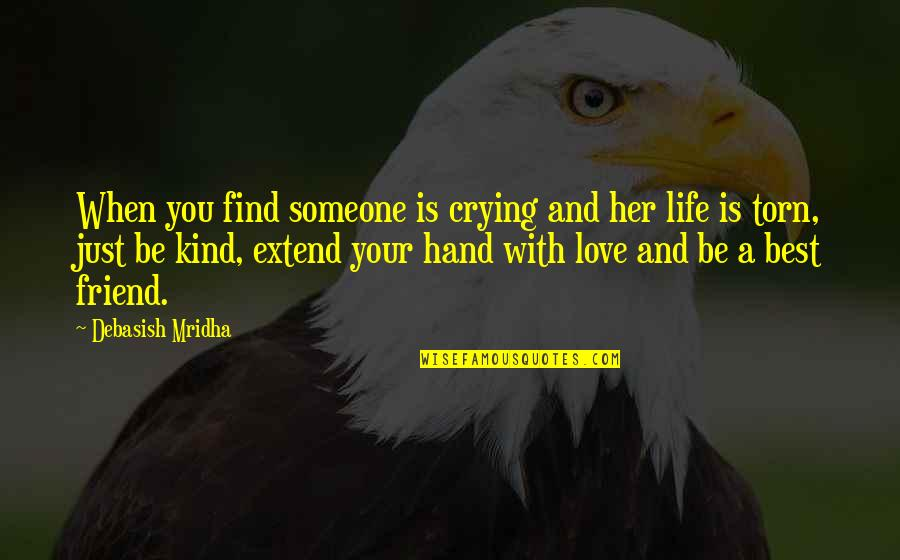 Happiness With Someone Quotes By Debasish Mridha: When you find someone is crying and her