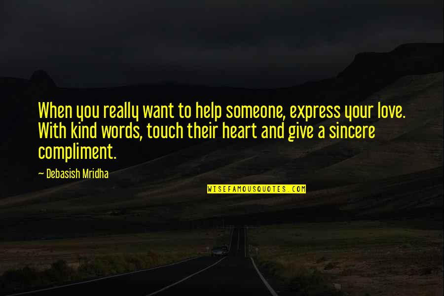 Happiness With Someone Quotes By Debasish Mridha: When you really want to help someone, express
