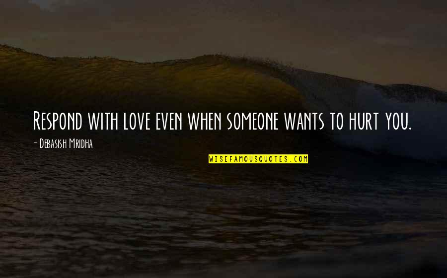 Happiness With Someone Quotes By Debasish Mridha: Respond with love even when someone wants to