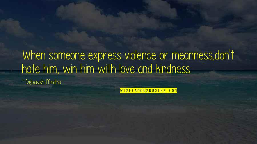 Happiness With Someone Quotes By Debasish Mridha: When someone express violence or meanness,don't hate him,
