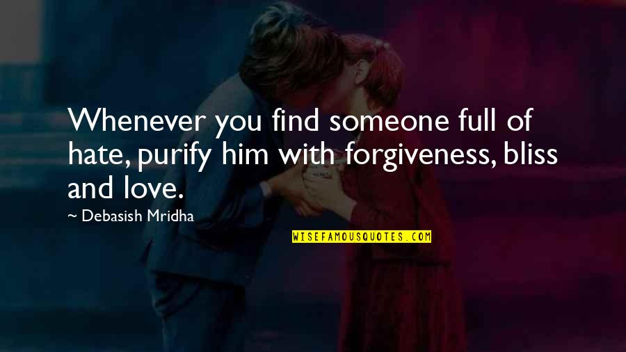 Happiness With Someone Quotes By Debasish Mridha: Whenever you find someone full of hate, purify