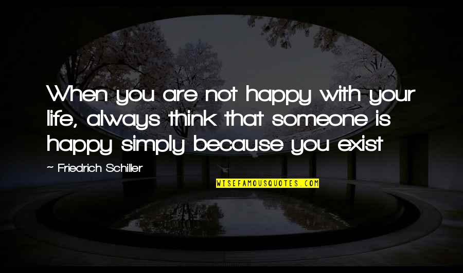 Happiness With Someone Quotes By Friedrich Schiller: When you are not happy with your life,