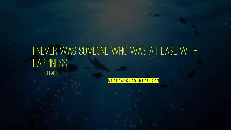 Happiness With Someone Quotes By Hugh Laurie: I never was someone who was at ease