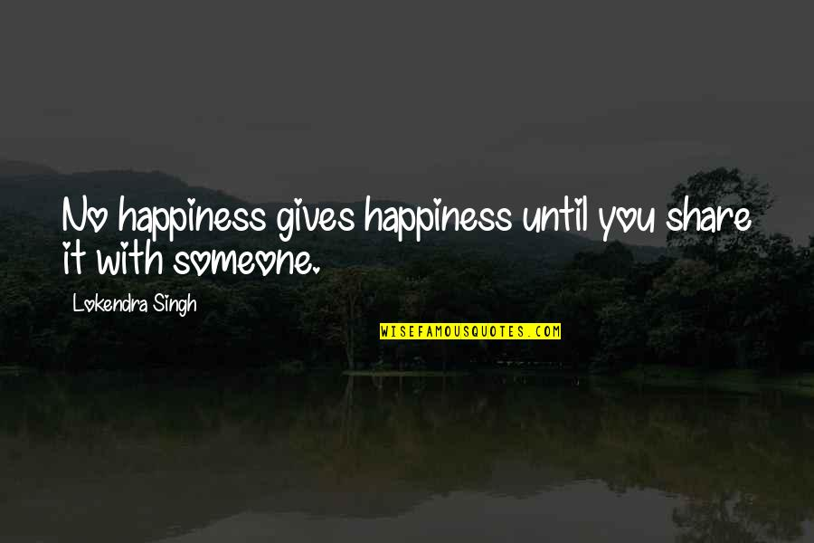 Happiness With Someone Quotes By Lokendra Singh: No happiness gives happiness until you share it