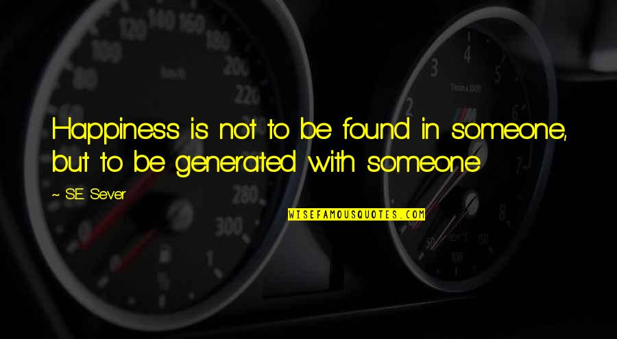 Happiness With Someone Quotes By S.E. Sever: Happiness is not to be found in someone,