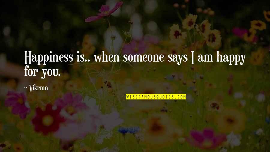 Happiness With Someone Quotes By Vikrmn: Happiness is.. when someone says I am happy