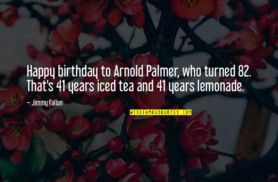 Happy 2 Years Birthday Quotes By Jimmy Fallon: Happy birthday to Arnold Palmer, who turned 82.