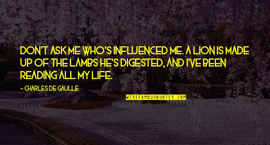 Happy 27 Birthday Quotes By Charles De Gaulle: Don't ask me who's influenced me. A lion