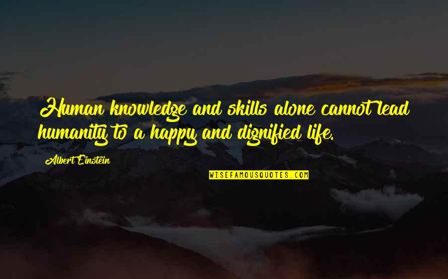 Happy And Alone Quotes By Albert Einstein: Human knowledge and skills alone cannot lead humanity