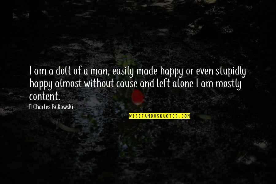Happy And Alone Quotes By Charles Bukowski: I am a dolt of a man, easily