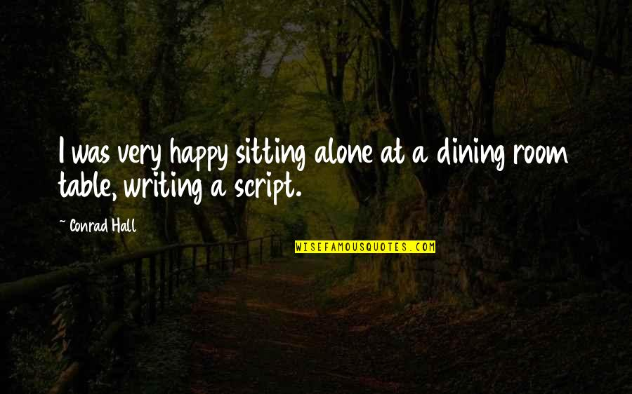 Happy And Alone Quotes By Conrad Hall: I was very happy sitting alone at a