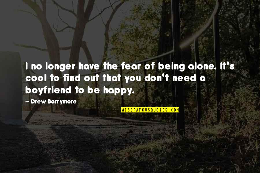 Happy And Alone Quotes By Drew Barrymore: I no longer have the fear of being