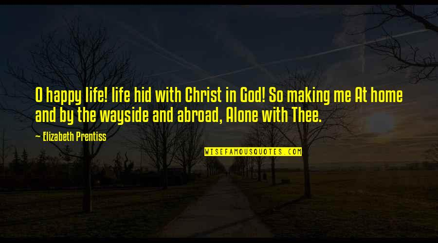 Happy And Alone Quotes By Elizabeth Prentiss: O happy life! life hid with Christ in
