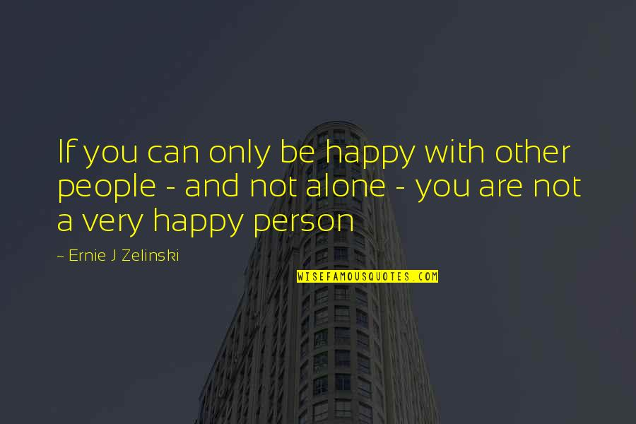 Happy And Alone Quotes By Ernie J Zelinski: If you can only be happy with other