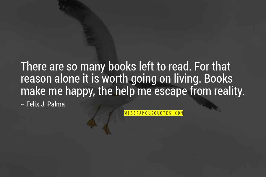 Happy And Alone Quotes By Felix J. Palma: There are so many books left to read.