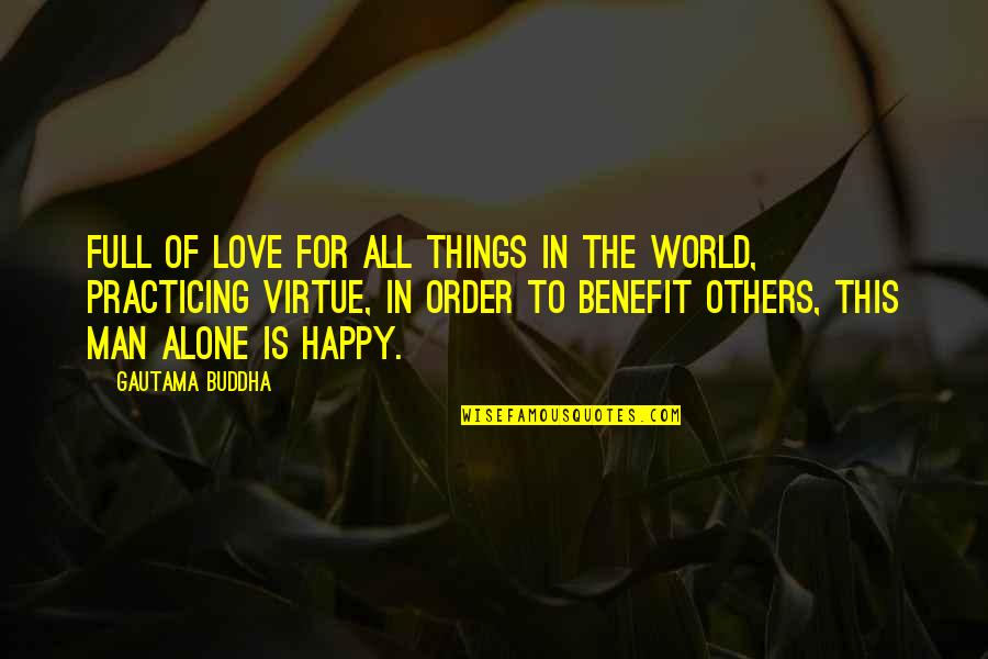Happy And Alone Quotes By Gautama Buddha: Full of love for all things in the