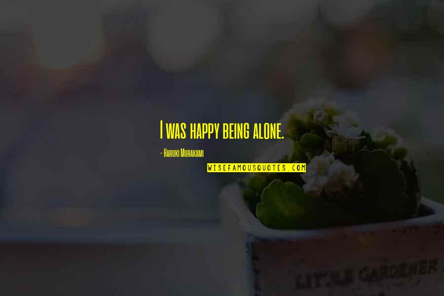 Happy And Alone Quotes By Haruki Murakami: I was happy being alone.