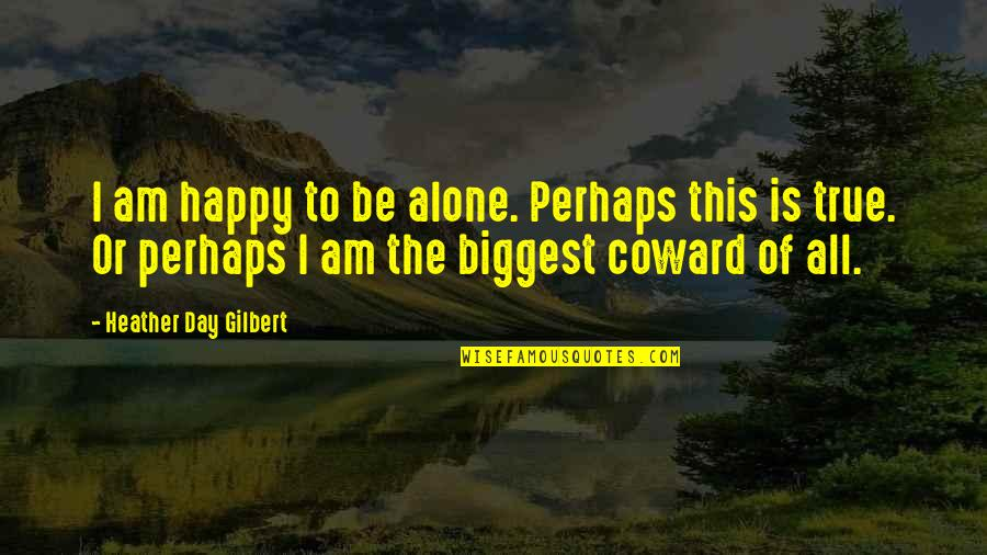Happy And Alone Quotes By Heather Day Gilbert: I am happy to be alone. Perhaps this