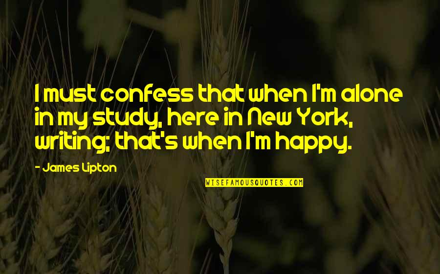 Happy And Alone Quotes By James Lipton: I must confess that when I'm alone in