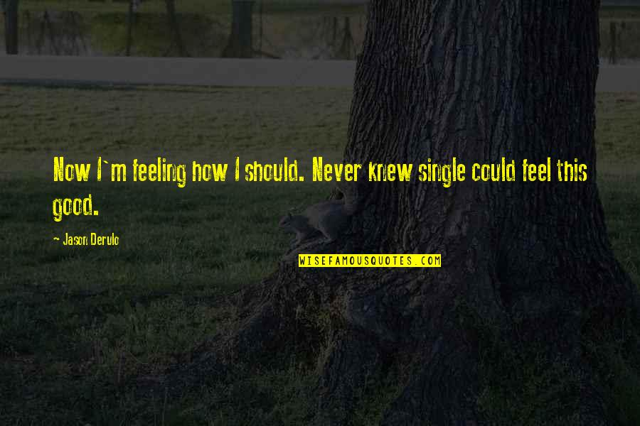 Happy And Alone Quotes By Jason Derulo: Now I'm feeling how I should. Never knew