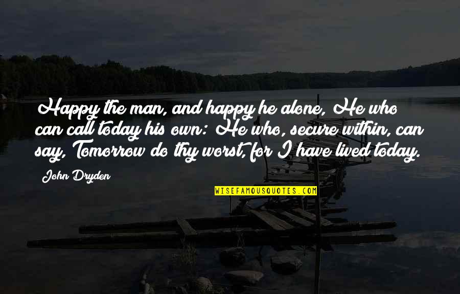 Happy And Alone Quotes By John Dryden: Happy the man, and happy he alone, He