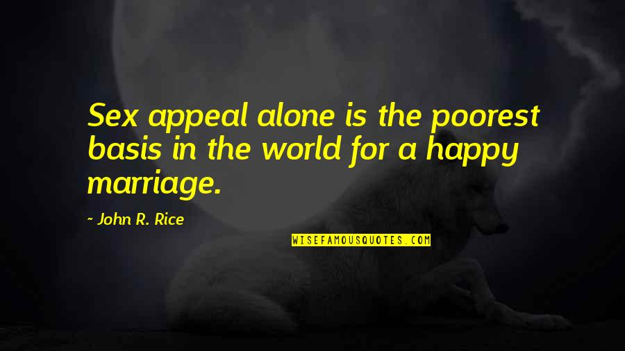 Happy And Alone Quotes By John R. Rice: Sex appeal alone is the poorest basis in