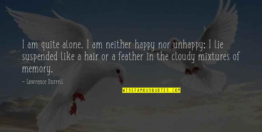 Happy And Alone Quotes By Lawrence Durrell: I am quite alone. I am neither happy