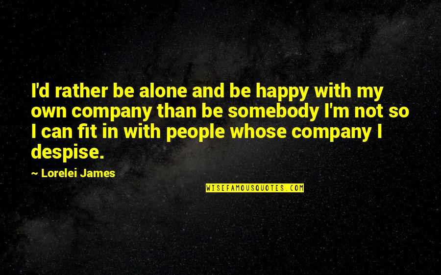 Happy And Alone Quotes By Lorelei James: I'd rather be alone and be happy with